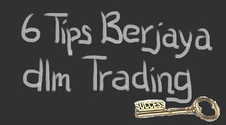 6 Tips Berjaya Dalam Trading