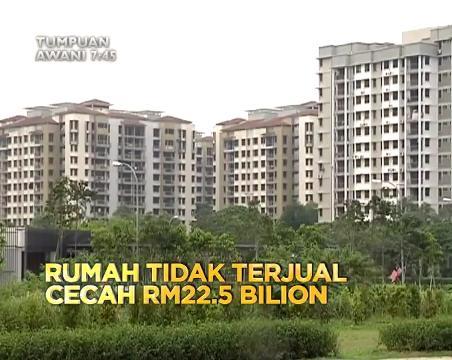 RM22.5b Rumah Tidak Terjual Majoritinya Rumah Mampu Milik